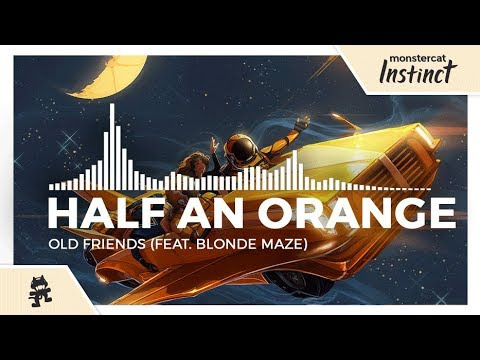 Half an Orange - Old Friends (feat. Blonde Maze) [Monstercat Release]