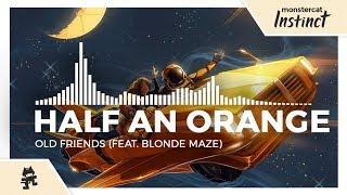 Half an Orange - Old Friends (feat. Blonde Maze) [Monstercat Release]