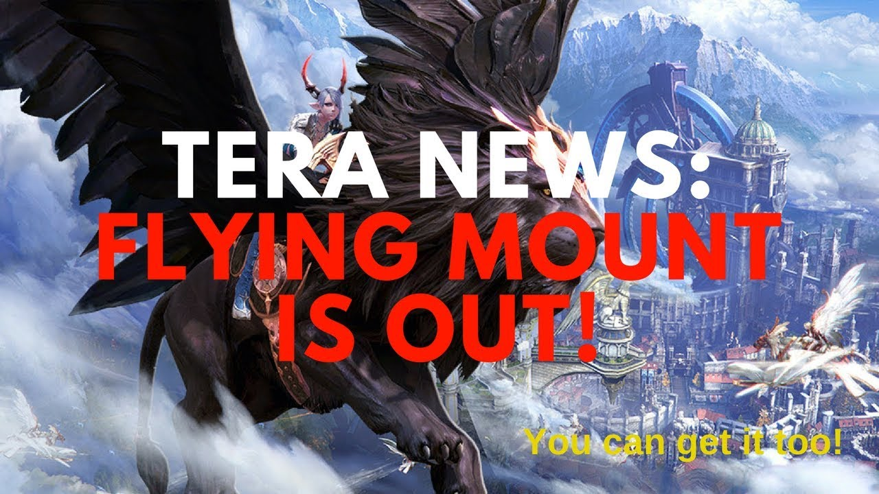 Tera News: Flying Mount is Out On PS4/XB1  Get Yours!