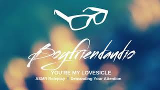 You're My Lovesicle [Boyfriend Roleplay] ASMR