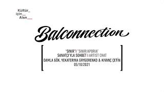 Balconnection 2021: Sanatçı'yla Sohbet/Artist Chat: Dalma Gök, Yekateryna Grygorenko & Kıvanç Çetin