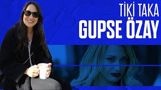 Gupse Özay ile Tiki Taka (Bölüm 40) / Gülse Birsel hep rol modelimdi