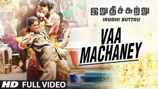 Vaa Machaney Full Video Song || Irudhi Suttru || R. Madhavan, Ritika Singh || Santhosh Narayanan