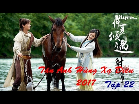 Tân Anh Hùng Xạ Điêu 2017 Tập 22 | Phim bộ Trung Quốc 2017