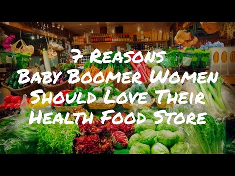 7 Reasons Baby Boomer Women Should Love Their Local Health Food Store