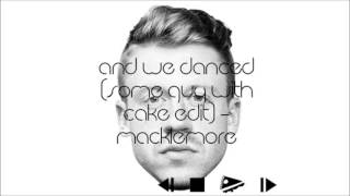 And We Danced (Some Guy With Cake Remix) - Macklemore