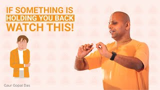 If something is holding you back, watch this by Gaur Gopal Das