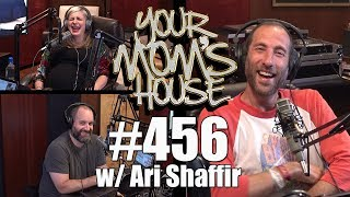 Your Mom's House Podcast - Ep. 456 w/ Ari Shaffir