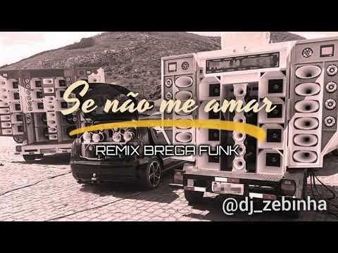 se-não-me-amar---asas-livres-e-bonde-do-maluco---remix-brega-funk-(dj-zebinha)