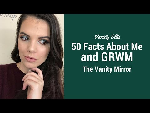 50 Random Facts About Me and GRWM! // The Vanity Mirror