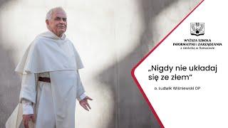 Nigdy nie układaj się ze złem - Ludwik Wiśniewski OP - 2018