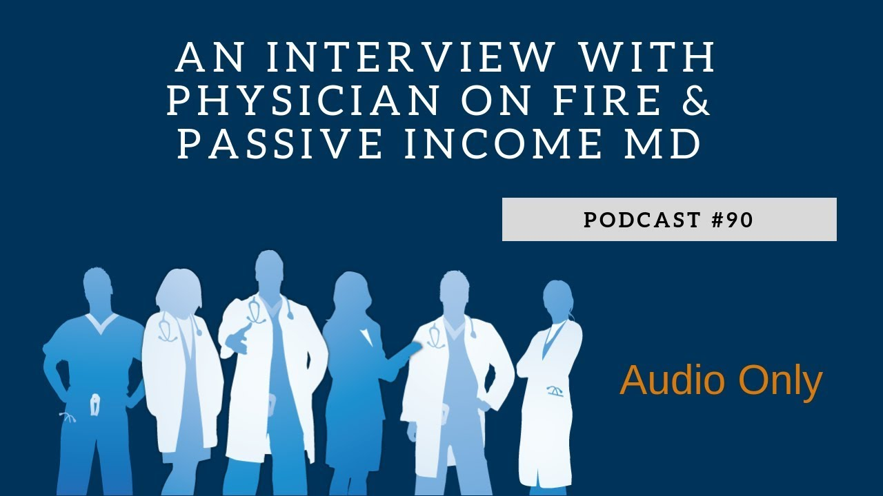 An Interview with Physician on Fire and Passive Income MD