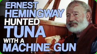 Ernest Hemingway Hunted Tuna With A Machine Gun (I Cut Part Of My Thumb Off)