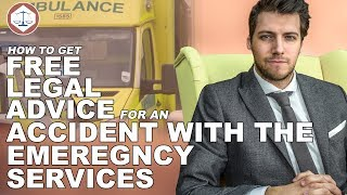 How To Get Free Legal Advice For An Accident With The Emergency Services (2018) UK