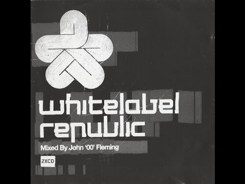 Whitelabel Republic Mixed by John '00' Fleming (CD1)