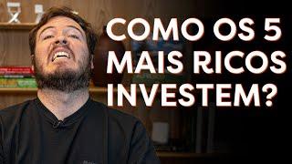 COMO OS 5 HOMENS MAIS RICOS DO MUNDO INVESTEM SEU DINHEIRO!