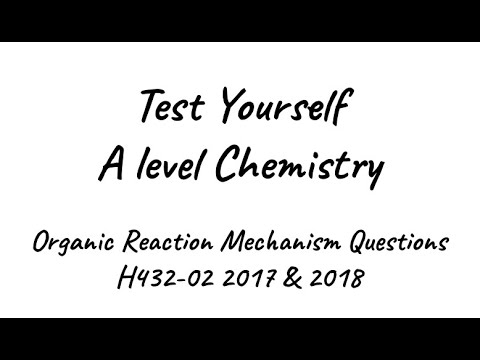 Test Yourself A level Chemistry - Organic Mechanism Questions from the 2017 & 2018 papers