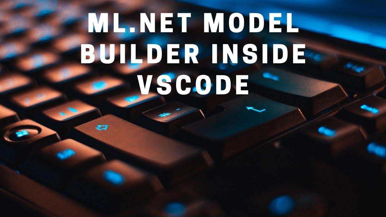 Using ML.NET Model Builder Inside of VS Code
