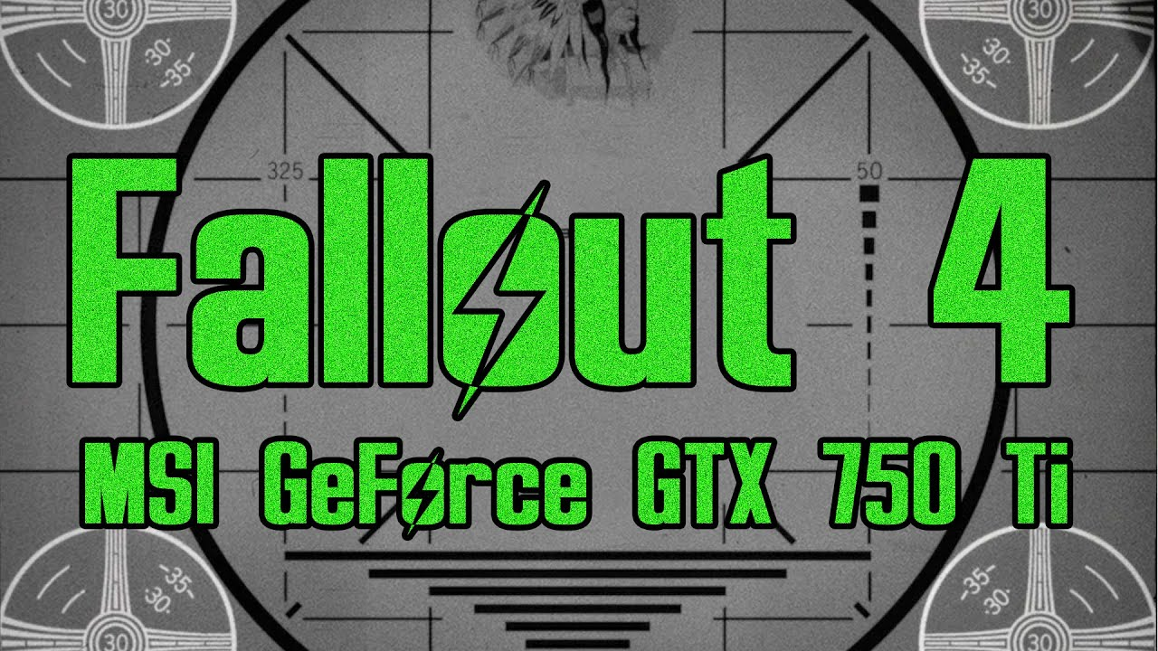 Fallout 4 - MSI GeForce GTX 750 Ti (Graphics Card Test ...