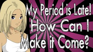 My Period is Late! How Can I Make it Come?