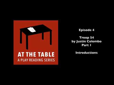 At The Table: A Play Reading Series - Ep. 4 - Troop 54 by Justin Colombo (Part 1)