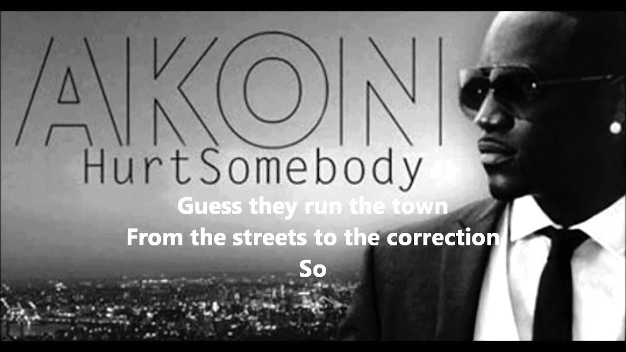 Akon - Hurt Somebody Lyrics | MetroLyrics