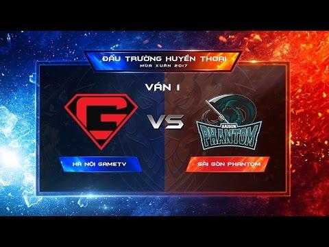 Hà Nội GameTV - Sài Gòn Phantom Ván 1 - Vòng 6 Đấu trường Huyền thoại Xuân 2017 [22.04.2017]