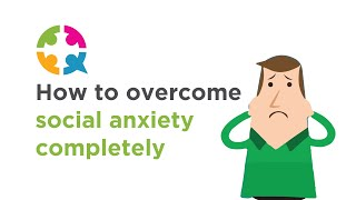 How to overcome social anxiety completely (watch the video and discover how)