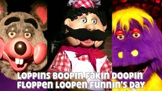 """""""Loppinsboopinfakindoopinfloppenloopenfunnin's Day"""" - Chuck E. Cheese's"""