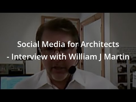 Social Media for Architects - Interview with William J Martin, Architect
