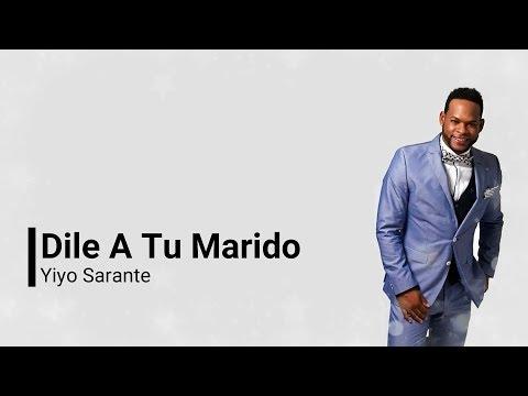 Yiyo Sarante -Dile A Tu Marido (Letras)(2018)
