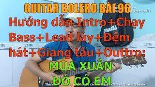 GUITAR BOLERO BÀI 96: MÙA XUÂN ĐÓ CÓ EM-(Hướng dẫn Intro+Chạy Bass+Lead+Đệm hát+Giang tấu+Outtro)
