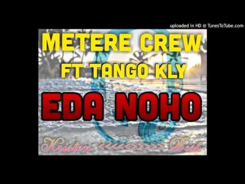 Metere Crew Ft Tango Kly - Eda Noho (Pacific Music 2015)