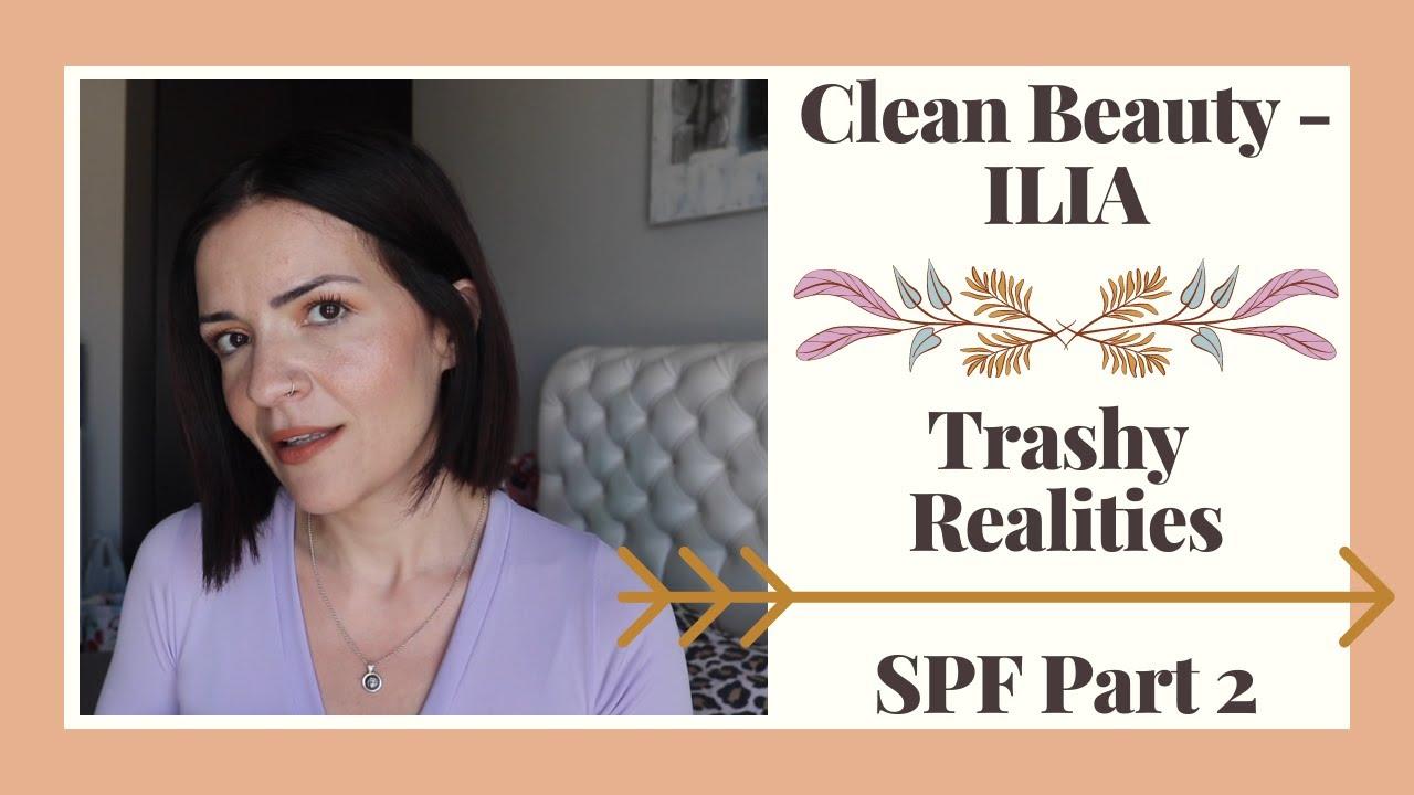 CLEAN BEAUTY: ILIA | TRASHY ΡΙΑΛΙΤΙ | ΑΝΤΗΛΙΑΚΑ  ΠΡΟΣΩΠΟΥ ΣΩΜΑΤΟΣ PART2 | H APXH TOY MAKEUP ROOM MOY