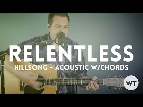 Relentless - Hillsong United - acoustic with chords