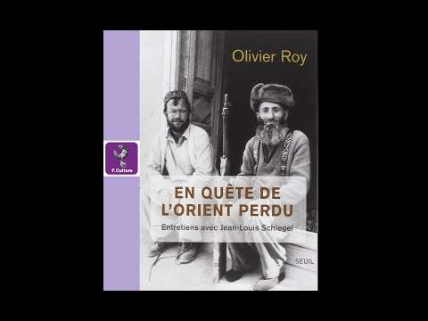 Olivier Roy - L'Orient perdu (Cultures d'Islam, France Culture)
