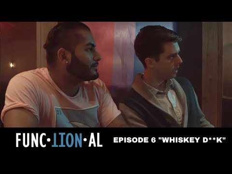 "FUNCTIONAL | EPISODE 6 | ""Whiskey D**k"" | LGBT/LATINX WEB SERIES"
