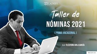 Cadefi - Taller de nóminas 2021 - Prima Vacacional