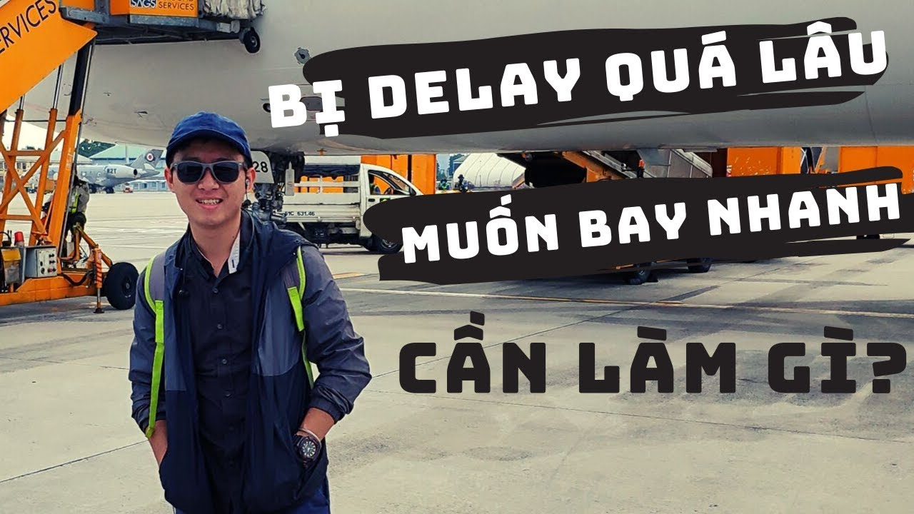 [Hướng dẫn] Thủ tục đổi vé máy bay khi BỊ DELAY quá lâu!!