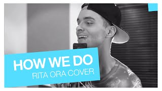 How We Do (Rita Ora Cover) | Anttix