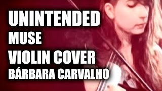 Unintended (Muse Violin Cover)   Bárbara Carvalho