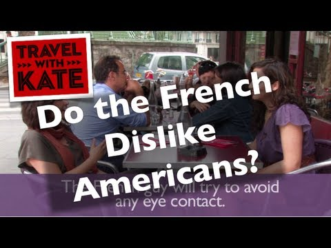 Paris: Do the French Dislike Americans? on Travel with Kate
