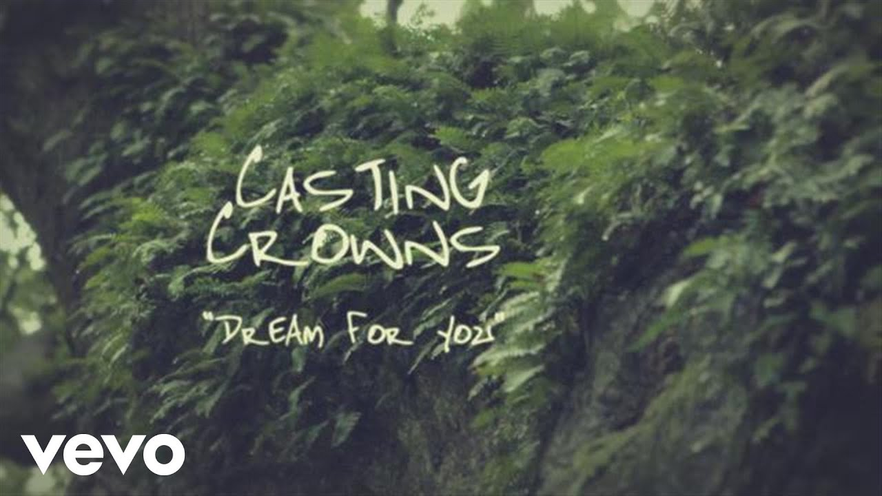 casting-crowns-dream-for-you-official-lyric-video-castingcrownsvevo