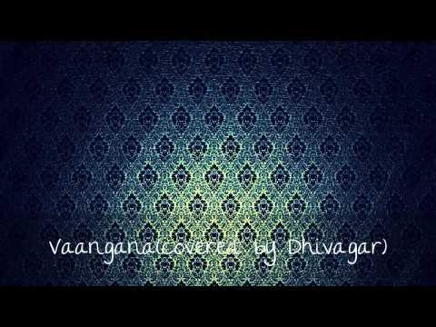 Vaangana(covered by dhivagar)