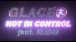 Glaceo - Not In Control ft. Eliine (Visualiser)
