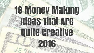 16 Money Making Ideas That Are Quite Creative 2016