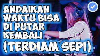 Download DJ TERDIAM SEPI (ANDAIKAN WAKTU BISA KU PUTAR KEMBALI) PALING ENAK ♫ REMIX FULLBASS TERBARU