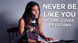 Never Be Like You - Flume Cover by Istiana