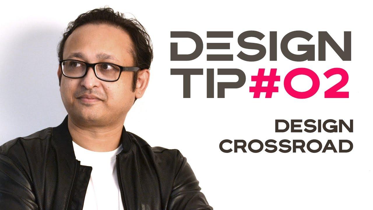 Design Tip #02 : Design Crossroad