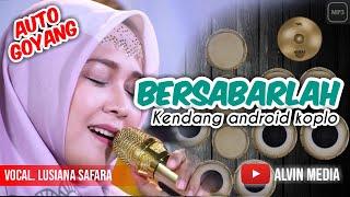 AUTO GOYANG!!! BERSABARLAH - LUSIANA SAFARA - KENDANG ANDROID (cover)